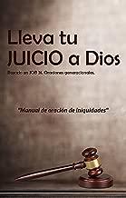 Lleva tu Juicio a Dios: Por lo cual el reino de los cielos es semejante a un rey que quiso hacer cuentas con sus siervos. Mateo 18:23. (Spanish Edition)