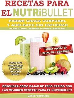 RECETAS PARA EL NUTRiBULLET - Pierda Grasa y Adelgace Sin es