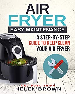 Air fryer easy maintenance: A step-by-step guide to keep clean your Air Fryer (Healthy cookbook AIR FRYER 101: mastering t...