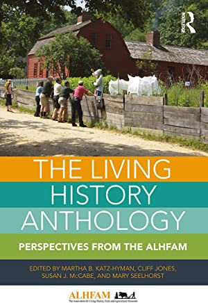 The Living History Anthology: Perspectives from ALHFAM (English Edition)