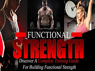 Functional Strength – You're About To Discover A Complete Training Guide For..