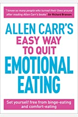 Allen Carr's Easy Way to Quit Emotional Eating: Set yourself free from binge-eating and comfort-eating (Allen Carr's Easyway Book 91) Kindle Edition