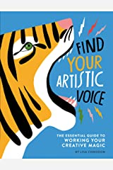 Find Your Artistic Voice: The Essential Guide to Working Your Creative Magic Kindle Edition