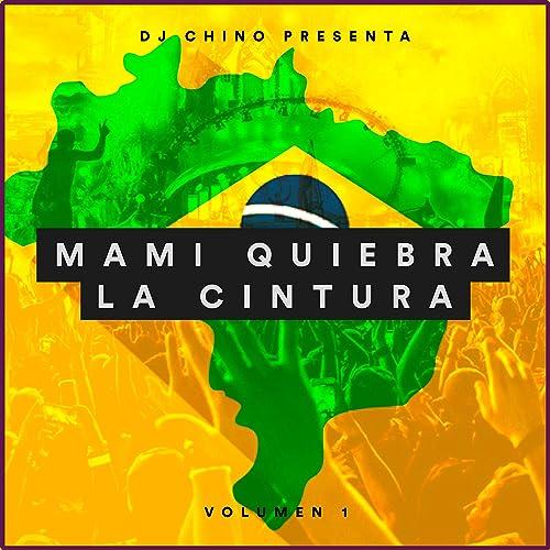 Amazon.com: Mami Quiebra la Cintura: DJ Chino: MP3 Downloads