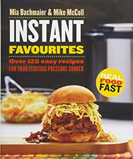 Instant Favourites: Over 125 Easy Recipes for Your Electric Pressure Cooker