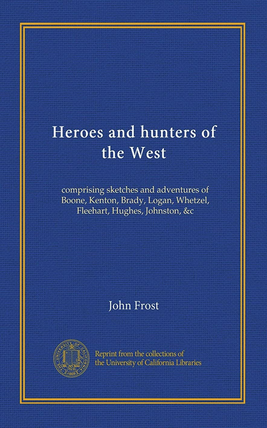 シソーラス素晴らしいですビジョンHeroes and hunters of the West: comprising sketches and adventures of Boone, Kenton, Brady, Logan, Whetzel, Fleehart, Hughes, Johnston, &c