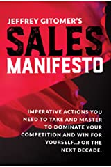 Jeffrey Gitomer's Sales Manifesto: Imperative Actions You Need to Take and Master to Dominate Your Competition and Win for Yourself...For the Next Decade (English Edition) eBook Kindle