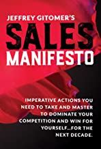 Jeffrey Gitomer's Sales Manifesto: Imperative Actions You Need to Take and Master to Dominate Your Competition and Win for...