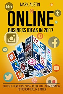 Online Business Ideas 2017;Book 2. Start up, passive income, small bussines, fast income: 20 tips of How to use social media to get your business to the next level in two weeks. 2017 Start up,