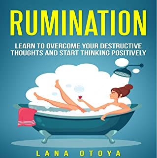Rumination: Learn to Overcome Your Destructive Thoughts and Start Thinking Positively