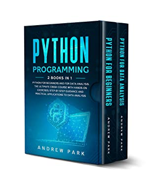 Python Programming: 2 Books in 1: Python for Beginners and for Data Analysis. The Ultimate Crash Course with Hands-on Exercises, Step-by-Step Guidance ... to Data Analysis. (Data Science Book 5)