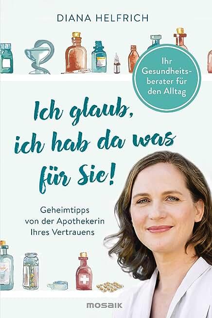 Ich glaub, ich hab da was für Sie!: Ihr Gesundheitsberater für den Alltag - Geheimtipps von der Apothekerin Ihres Vertrauens (German Edition)