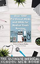 Over 1000 Pre-Clinical MCQs and EMQs for Medical Finals Revision: The Ultimate Medical School MCQ Book
