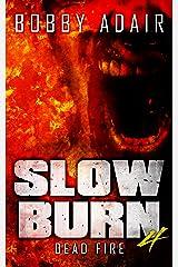 Slow Burn: Dead Fire, Book 4 Kindle Edition