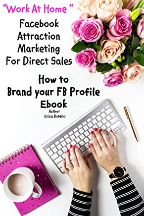 Learn How to Brand Your Facebook Profile EBOOK~Your profile is your SHOPPING WINDOW! (English Edition)