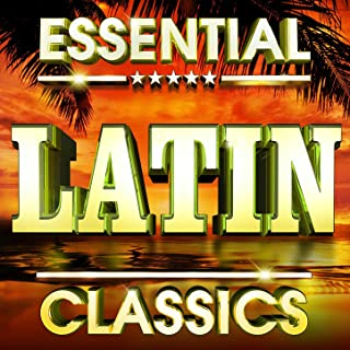 Essential Latin Classics - The Top 30 Best Ever Latino Hits Of All Time !