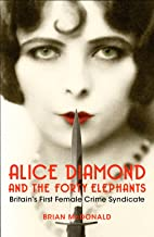 Alice Diamond And The Forty Elephants: Britain's First Female Crime Syndicate
