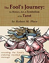 The Fool's Journey: the History, Art, & Symbolism of the Tarot