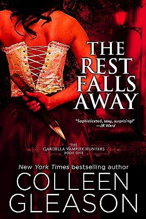 The Rest Falls Away: Victoria Book 1 (The Gardella Vampire Hunters: Victoria)