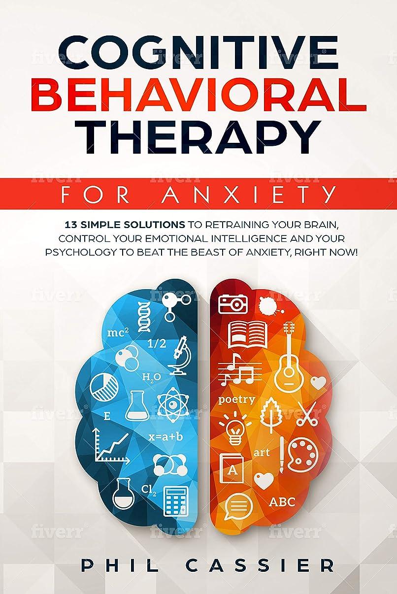 サンプル突然の周術期Cognitive Behavioral Therapy For Anxiety: 13 Simple Solutions to Retraining Your Brain, Control Your Emotional Intelligence and Your Psychology to Beat ... of Anxiety, Right Now! (English Edition)