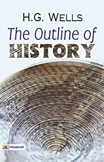 The Outline of History: By H. G. Wells