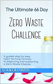 The Ultimate 66 Day Challenge - The Zero Waste Challenge How to Guide: A guided step by step habit forming formula for a Zero Waste lifestyle sustainable lifestyle with Recipes and Daily Journal