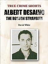 Albert DeSalvo: the Boston Strangler (True Crime Shorts Book 5)