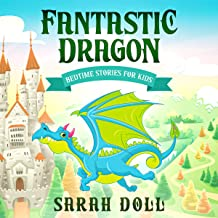 Fantastic Dragon Bedtime Stories for Kids: Short Funny, Fantasy Stories for Children and Toddlers to Help Them Fall Asleep and Relax. 365 Fantastic Stories to Dream About for All Ages. Easy to Read