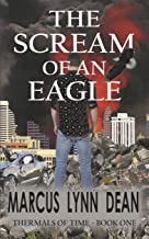 THE SCREAM OF AN EAGLE: Thermals Of Time - Book One