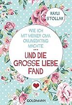 Wie ich mit meiner Oma Onlinedating machte - ... UND DIE GROSSE LIEBE FAND (German Edition)