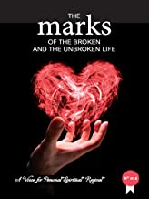 The Marks of The Broken And The Unbroken Life (A Voice For Personal Spiritual Revival Book 12) (English Edition)