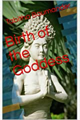 Birth of the Goddess Kindle Edition