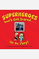 Superheroes Don't Get Scared...or Do They?: (Children's Book about Learning it is OK to be Scared, Ways to Conquer Fears, How to Stay Calm, Kids Ages 3 10, Preschool, Kindergarten, First Grade) Kindle Edition