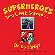 Superheroes Don't Get Scared...or Do They?: (Children's Book about Learning it is OK to be Scared, Ways to Conquer Fears, ...
