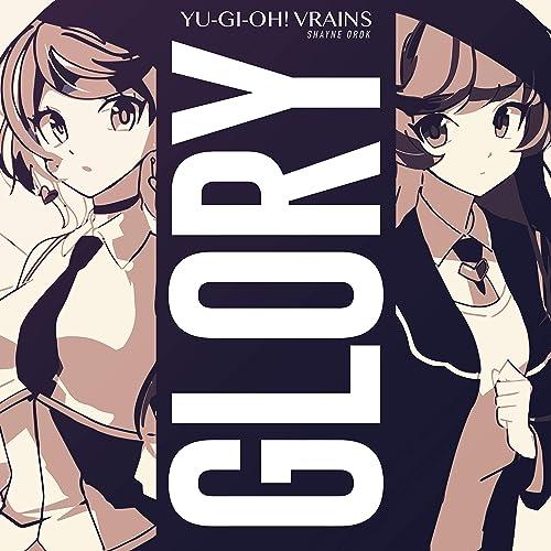 Glory (Yu-Gi-Oh! Vrains) by Shayne Orok on Amazon Music