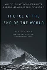Ice at the End of the World: An Epic Journey Into Greenland's Buried Past and Our Perilous Future Hardcover