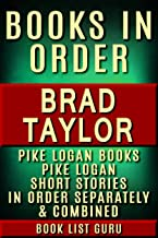 Brad Taylor Books in Order: all Pike Logan books, Pike Logan short stories, and a Brad Taylor biography. (Series Order Book 56)