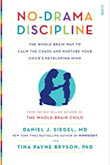 No-Drama Discipline: the bestselling parenting guide to nurturing your child's developing mind (Mindful Parenting) Kindle Edition