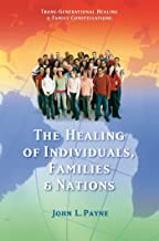 The Healing of Individuals, Families & Nations: Transgenerational Healing & Family Constellations Book 1 (Trans-Generation...