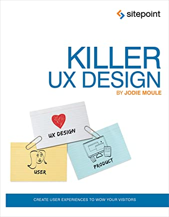 Killer UX Design: Create User Experiences to Wow Your Visitors (English Edition)