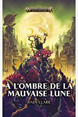 À L'Ombre de la Mauvaise Lune (Warhammer Age of Sigmar) (French Edition) Kindle Edition