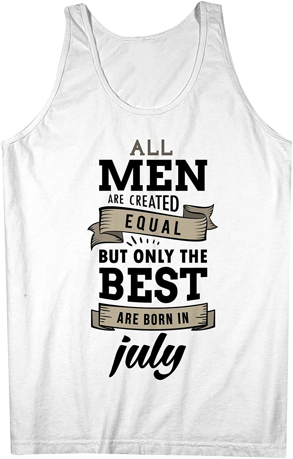 All Men Are Created Equal But Only The Best Are Born In July お誕生日 男性用 Tank Top Sleeveless Shirt