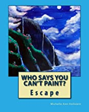 Who Says You Can't Paint? Escape: Escape (English Edition)