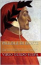 PILLOLE DI DANTE: 222 mg. DI INDIMENTICABILI MOMENTI, PROBLEMATICHE, STORIE, MITI E PERSONAGGI DELLA DIVINA COMMEDIA (Italian Edition)