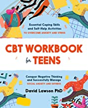 CBT Workbook for Teens: Essential Coping Skills and Self-Help Activities to Overcome Anxiety and Stress. Conquer Negative ...