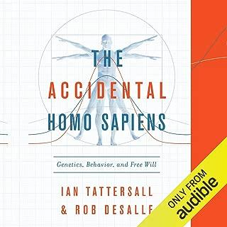 The Accidental Homo Sapiens: Genetics, Behavior, and Free Will