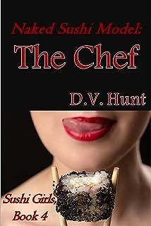 Naked Sushi Model: The Chef (Sushi Girls Book 4)