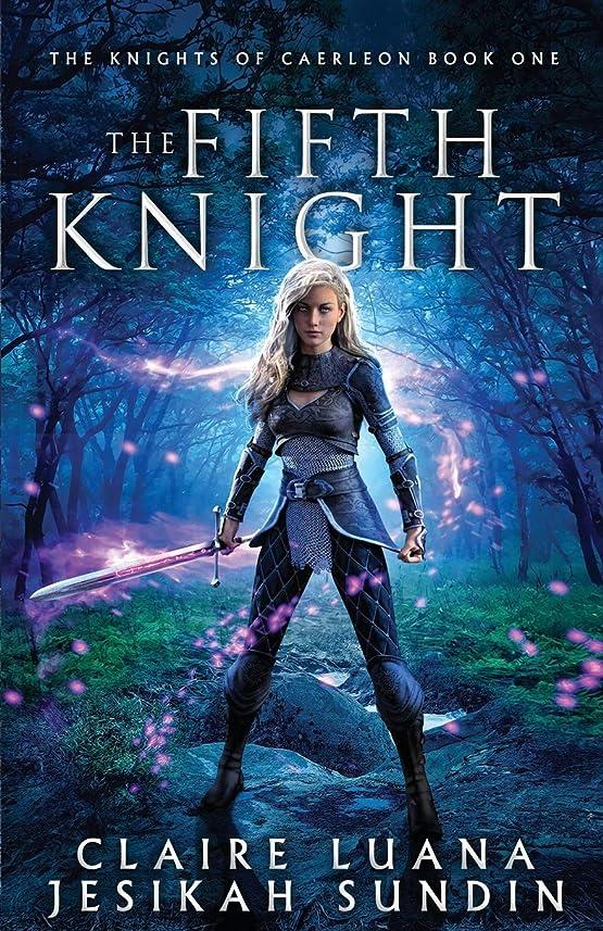 ダウン活性化する対応The Fifth Knight: An Arthurian Legend Fantasy (The Knights of Caerleon series)