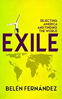 Exile: Rejecting America and Finding the World