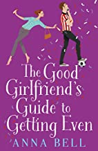 The Good Girlfriend's Guide to Getting Even: Funny and fresh, this is your next perfect romantic comedy